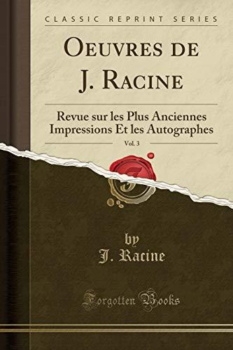 Oeuvres de J. Racine, Vol. 3: Revue: J Racine