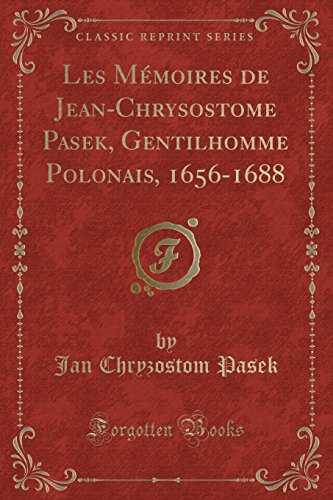 Les Memoires de Jean-Chrysostome Pasek, Gentilhomme Polonais,: Jan Chryzostom Pasek
