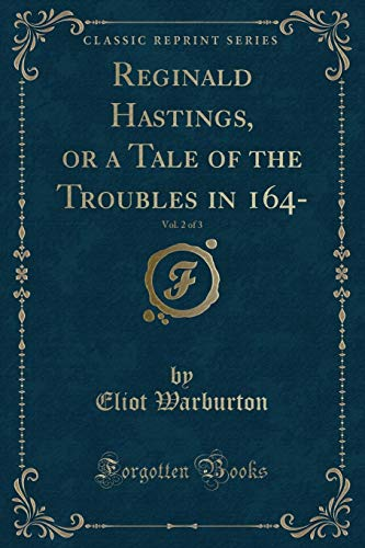 Reginald Hastings, or a Tale of the: Warburton, Eliot