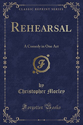 Rehearsal: A Comedy in One Act (Classic: Christopher Morley