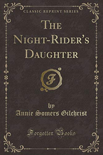 The Night-Rider s Daughter (Classic Reprint) (Paperback): Annie Somers Gilchrist