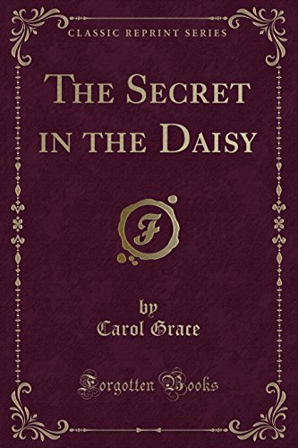 9780243147953: The Secret in the Daisy (Classic Reprint)