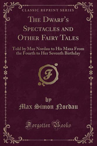 The Dwarf s Spectacles and Other Fairy: Max Simon Nordau