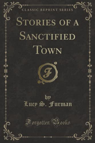 9780243185979: Stories of a Sanctified Town (Classic Reprint)