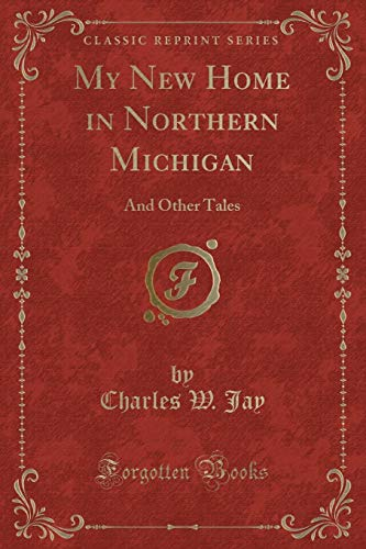 9780243187232: My New Home in Northern Michigan: And Other Tales (Classic Reprint)
