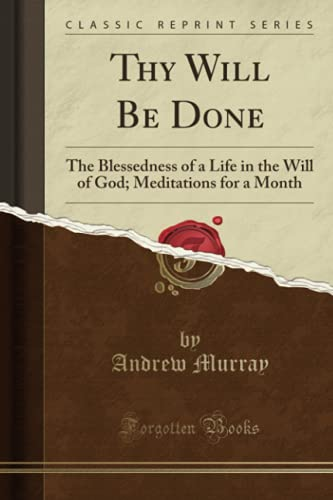 9780243212132: Thy Will Be Done: The Blessedness of a Life in the Will of God; Meditations for a Month (Classic Reprint)