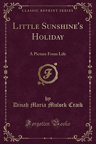 Little Sunshine s Holiday: A Picture from: Dinah Maria Mulock
