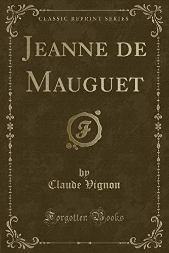 Jeanne de Mauguet (Classic Reprint): Vignon, Claude