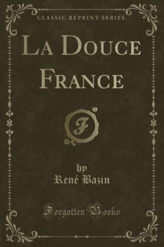 La Douce France (Classic Reprint) (Paperback): Rene Bazin