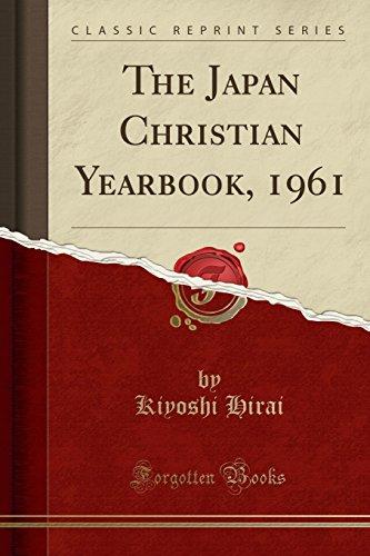 The Japan Christian Yearbook, 1961 (Classic Reprint): Kiyoshi Hirai