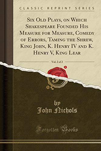 Six Old Plays, on Which Shakespeare Founded: John Nichols