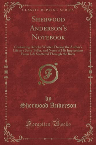 Sherwood Anderson's Notebook: Containing Articles Written During: Sherwood Anderson
