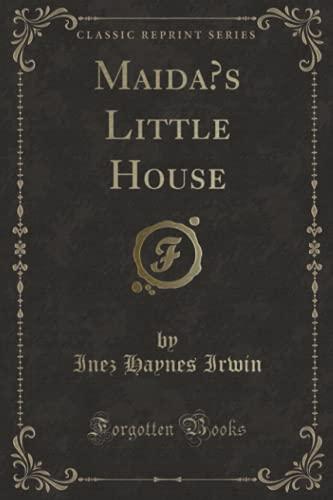 Maida s Little House (Classic Reprint) (Paperback): Inez Haynes Irwin