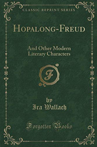 Hopalong-Freud: And Other Modern Literary Characters (Classic: Wallach, Ira
