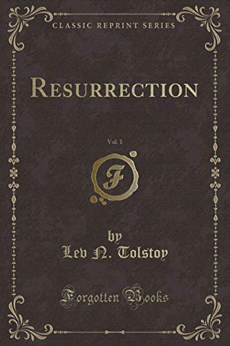 Resurrection, Vol. 1 (Classic Reprint): Tolstoy, Lev N.