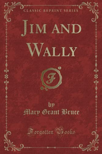 Jim and Wally (Classic Reprint) (Paperback): Mary Grant Bruce