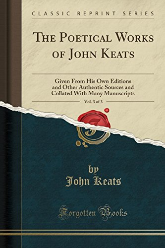 9780243306473: The Poetical Works of John Keats, Vol. 3 of 3: Given From His Own Editions and Other Authentic Sources and Collated With Many Manuscripts (Classic Reprint)
