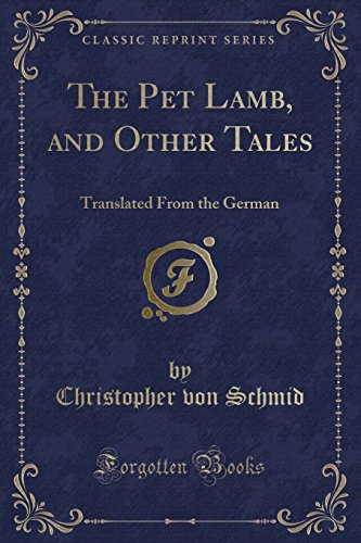 The Pet Lamb, and Other Tales: Translated: Schmid, Christopher von