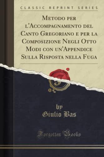 Metodo Per L Accompagnamento del Canto Gregoriano: Giulio Bas