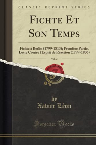 Fichte et Son Temps, Vol. 2 : Xavier Leon