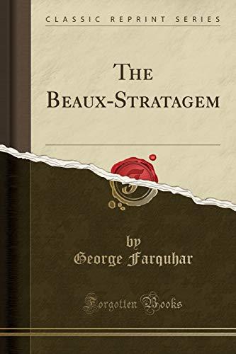 9780243326594: The Beaux-Stratagem (Classic Reprint)
