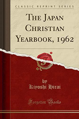 The Japan Christian Yearbook, 1962 (Classic Reprint): Kiyoshi Hirai
