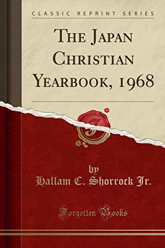 The Japan Christian Yearbook, 1968 (Classic Reprint): Hallam C Shorrock