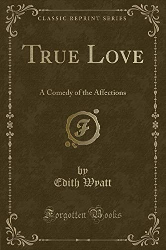 9780243335442: True Love: A Comedy of the Affections (Classic Reprint)