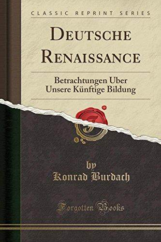 Deutsche Renaissance Betrachtungen ber Unsere Knftige Bildung: Burdach, Konrad