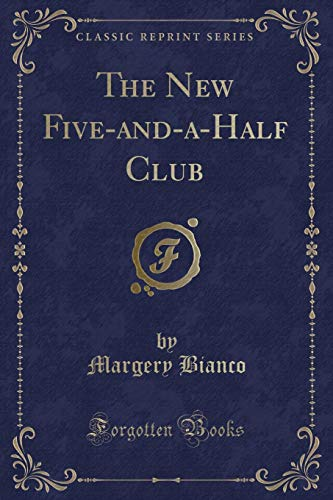 The New Five-And-A-Half Club (Classic Reprint) (Paperback): Margery Bianco