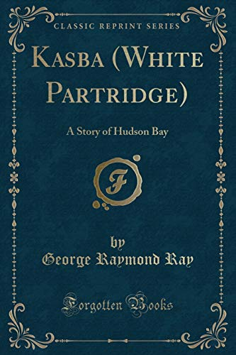 Kasba (White Partridge): A Story of Hudson: George R Ray