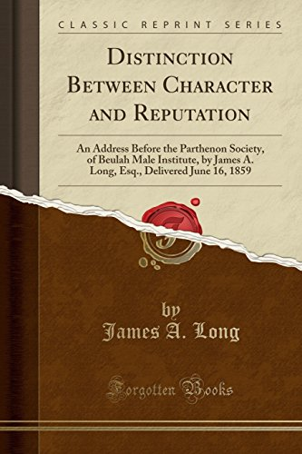 Distinction Between Character and Reputation: An Address: James A Long