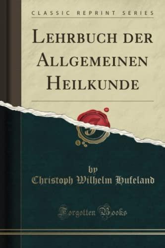 Lehrbuch der Allgemeinen Heilkunde (Classic Reprint): Hufeland, Christoph Wilhelm