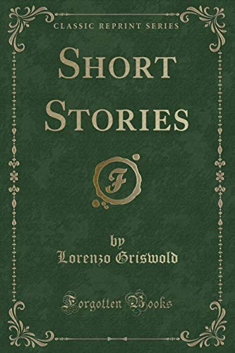 Short Stories (Classic Reprint): Griswold, Lorenzo