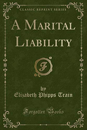 A Marital Liability (Classic Reprint) (Paperback): Elizabeth Phipps Train