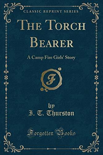 9780243410361: The Torch Bearer: A Camp Fire Girls' Story (Classic Reprint)