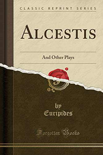 9780243418459: Alcestis: And Other Plays (Classic Reprint)