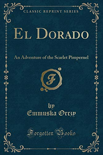 9780243418930: El Dorado: An Adventure of the Scarlet Pimpernel (Classic Reprint)