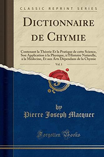 Dictionnaire de Chymie, Vol. 1: Contenant La: Pierre Joseph Macquer