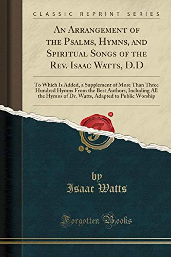 An Arrangement of the Psalms, Hymns, and: Watts, Isaac