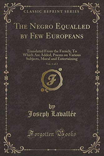 The Negro Equalled by Few Europeans, Vol.: Joseph Lavallee