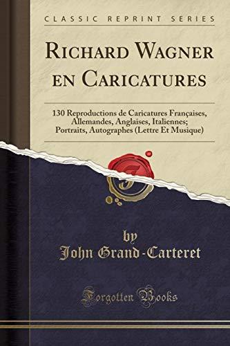Richard Wagner En Caricatures: 130 Reproductions de: John Grand-Carteret