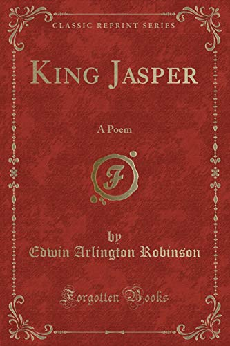 King Jasper: A Poem (Classic Reprint) (Paperback): Edwin Arlington Robinson