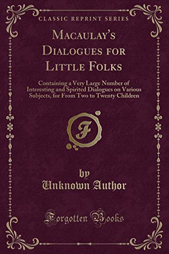Macaulay s Dialogues for Little Folks: Containing: Unknown Author