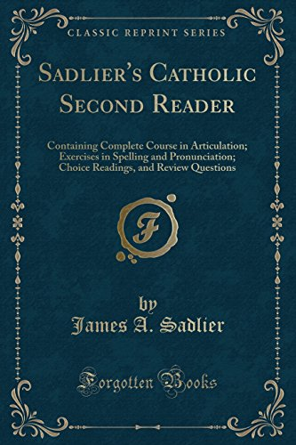 Sadlier's Catholic Second Reader: Containing Complete Course in Articulation; Exercises in ...