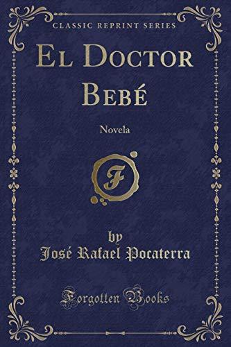 El Doctor Bebe: Novela (Classic Reprint) (Paperback): Jose Rafael Pocaterra