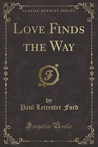 Love Finds the Way (Classic Reprint) (Paperback): Paul Leicester Ford