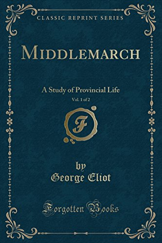 Middlemarch, Vol. 1 of 2: A Study: George Eliot
