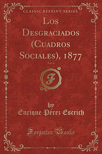 9780243537624: Los Desgraciados (Cuadros Sociales), 1877, Vol. 4 (Classic Reprint)