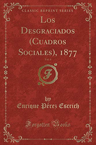 9780243537624: Los Desgraciados (Cuadros Sociales), 1877, Vol. 4 (Classic Reprint) (Spanish Edition)